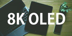 8K OLED tablet displays